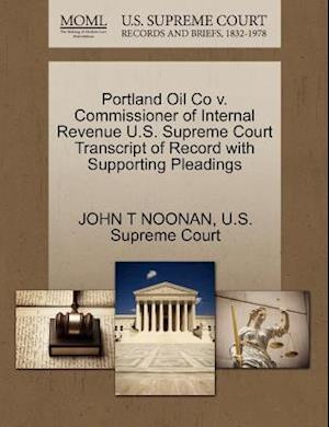 Portland Oil Co V. Commissioner of Internal Revenue U.S. Supreme Court Transcript of Record with Supporting Pleadings af John T. Noonan Jr.