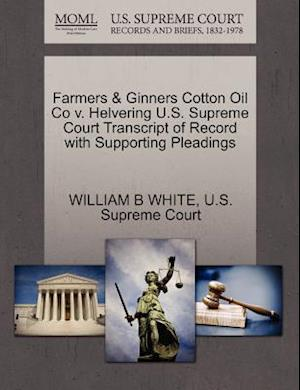 Farmers & Ginners Cotton Oil Co V. Helvering U.S. Supreme Court Transcript of Record with Supporting Pleadings af William B. White
