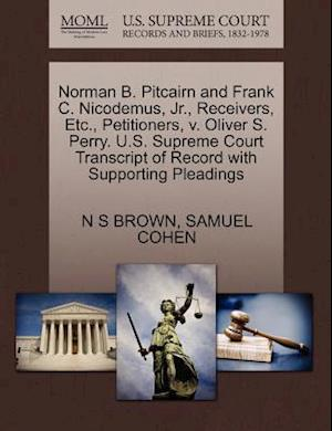 Norman B. Pitcairn and Frank C. Nicodemus, JR., Receivers, Etc., Petitioners, V. Oliver S. Perry. U.S. Supreme Court Transcript of Record with Support af N. S. Brown, Samuel Cohen