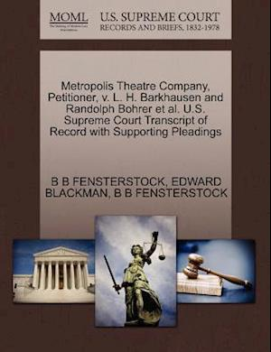 Metropolis Theatre Company, Petitioner, V. L. H. Barkhausen and Randolph Bohrer et al. U.S. Supreme Court Transcript of Record with Supporting Pleadin af B. B. Fensterstock, Edward Blackman