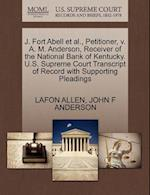 J. Fort Abell et al., Petitioner, V. A. M. Anderson, Receiver of the National Bank of Kentucky. U.S. Supreme Court Transcript of Record with Supportin af Lafon Allen, John F. Anderson