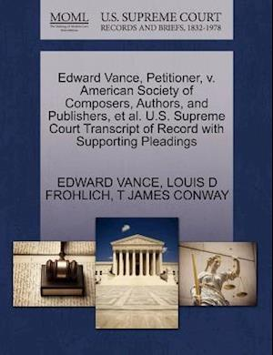 Edward Vance, Petitioner, V. American Society of Composers, Authors, and Publishers, et al. U.S. Supreme Court Transcript of Record with Supporting Pl af Edward Vance, Louis D. Frohlich, T. James Conway