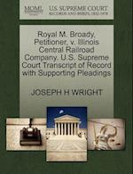 Royal M. Broady, Petitioner, V. Illinois Central Railroad Company. U.S. Supreme Court Transcript of Record with Supporting Pleadings af Joseph H. Wright
