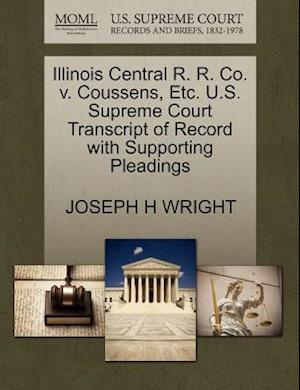 Illinois Central R. R. Co. V. Coussens, Etc. U.S. Supreme Court Transcript of Record with Supporting Pleadings af Joseph H. Wright