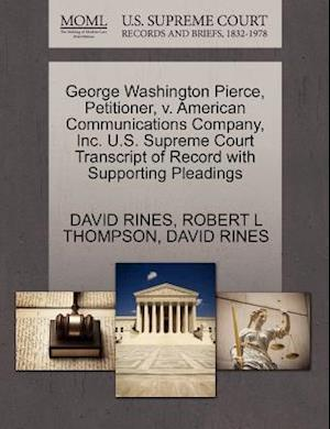 George Washington Pierce, Petitioner, V. American Communications Company, Inc. U.S. Supreme Court Transcript of Record with Supporting Pleadings af David Rines, Robert L. Thompson