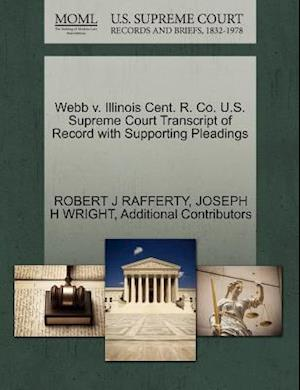 Webb V. Illinois Cent. R. Co. U.S. Supreme Court Transcript of Record with Supporting Pleadings af Joseph H. Wright, Robert J. Rafferty, Additional Contributors