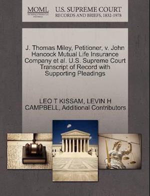 J. Thomas Miley, Petitioner, V. John Hancock Mutual Life Insurance Company et al. U.S. Supreme Court Transcript of Record with Supporting Pleadings af Additional Contributors, Levin H. Campbell, Leo T. Kissam