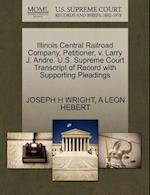 Illinois Central Railroad Company, Petitioner, V. Larry J. Andre. U.S. Supreme Court Transcript of Record with Supporting Pleadings af A. Leon Hebert, Joseph H. Wright