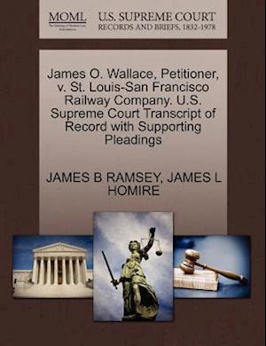 James O. Wallace, Petitioner, V. St. Louis-San Francisco Railway Company. U.S. Supreme Court Transcript of Record with Supporting Pleadings af James L. Homire, James B. Ramsey