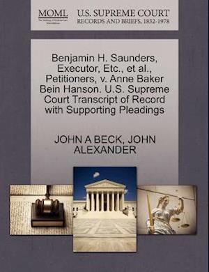 Benjamin H. Saunders, Executor, Etc., et al., Petitioners, V. Anne Baker Bein Hanson. U.S. Supreme Court Transcript of Record with Supporting Pleading af John Alexander, John A. Beck