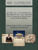 Aro Mfg. Co. V. Convertible Top Replacement Co. U.S. Supreme Court Transcript of Record with Supporting Pleadings af Paul V. Power, Additional Contributors, David Wolf