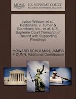 Lydon Webber et al., Petitioners, V. Turner & Blanchard, Inc., et al. U.S. Supreme Court Transcript of Record with Supporting Pleadings af Howard Schulman, Additional Contributors, James F. Dunn