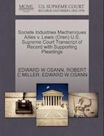 Societe Industries Mechaniques Allies V. Lewis (Oren) U.S. Supreme Court Transcript of Record with Supporting Pleadings af Edward W. Osann, Robert C. Miller