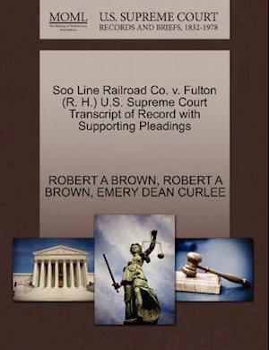 Soo Line Railroad Co. V. Fulton (R. H.) U.S. Supreme Court Transcript of Record with Supporting Pleadings af Robert A. Brown, Emery Dean Curlee