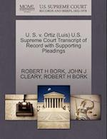 U. S. V. Ortiz (Luis) U.S. Supreme Court Transcript of Record with Supporting Pleadings af Robert H. Bork, John J. Cleary
