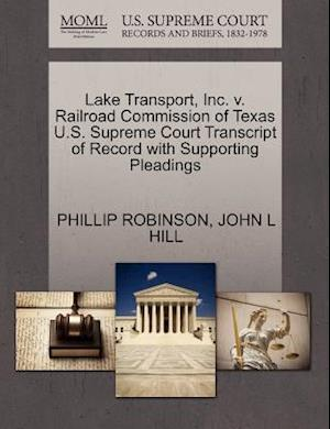 Lake Transport, Inc. V. Railroad Commission of Texas U.S. Supreme Court Transcript of Record with Supporting Pleadings af Phillip Robinson, John L. Hill