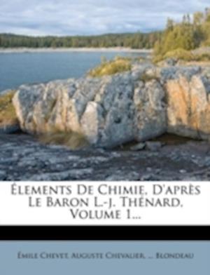 Lements de Chimie, D'Apr?'s Le Baron L.-J. Th Nard, Volume 1... af Mile Chevet, Auguste Chevalier, Blondeau