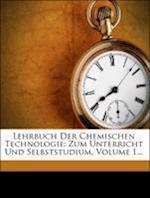 Lehrbuch Der Chemischen Technologie af Friedrich Knapp