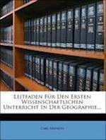 Leitfaden Fur Den Ersten Wissenschaftlichen Unterricht in Der Geographie... af Carl Arendts