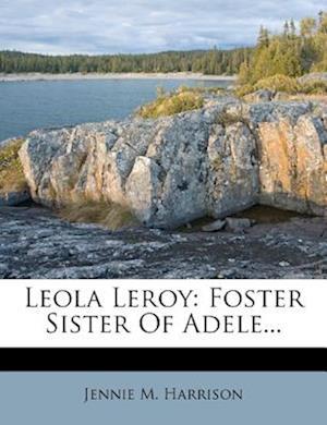 Leola Leroy af Jennie M. Harrison