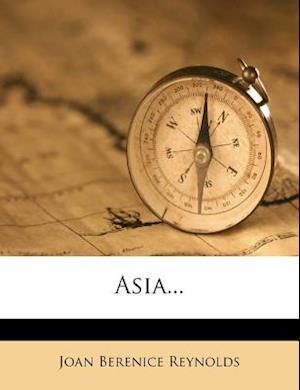 Asia... af Joan Berenice Reynolds