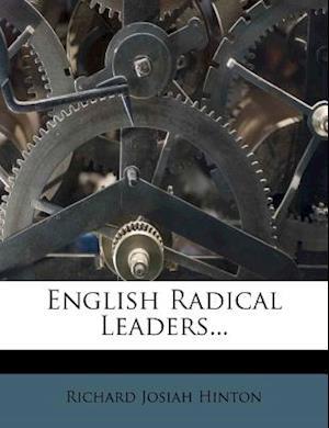 English Radical Leaders... af Richard Josiah Hinton