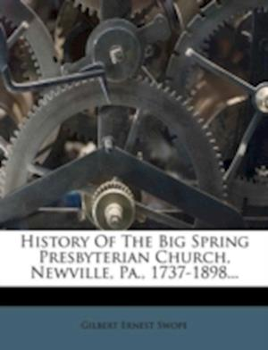 History of the Big Spring Presbyterian Church, Newville, Pa., 1737-1898... af Gilbert Ernest Swope