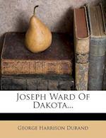 Joseph Ward of Dakota... af George Harrison Durand