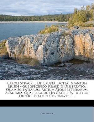 Caroli Strack ... de Crusta Lactea Infantum Ejusdemque Specifico Remedio Dissertatio af Carl Strack