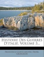 Histoire Des Guerres D'Italie, Volume 3... af Francesco Guicciardini, Favre