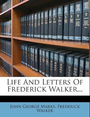 Life and Letters of Frederick Walker... af Frederick Walker, John George Marks