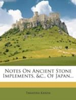 Notes on Ancient Stone Implements, &C., of Japan... af Takahira Kanda