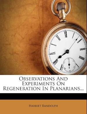 Observations and Experiments on Regeneration in Planarians... af Harriet Randolph