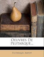 Oeuvres de Plutarque... af Amyot