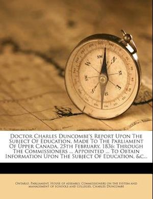 Doctor Charles Duncombe's Report Upon the Subject of Education, Made to the Parliament of Upper Canada, 25th February, 1836 af Charles Duncombe