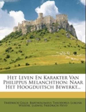 Het Leven En Karakter Van Philippus Melanchthon af Friedrich Galle