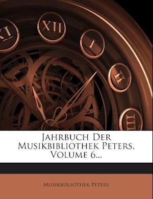 Jahrbuch Der Musikbibliothek Peters, Volume 6... af Musikbibliothek Peters