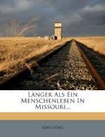 Langer ALS Ein Menschenleben in Missouri... af Gert G. Bel, Gert Gobel