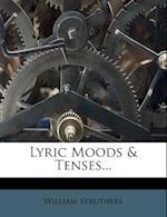 Lyric Moods & Tenses... af William Struthers