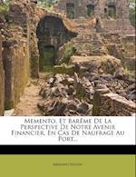 Memento, Et Bareme de La Perspective de Notre Avenir Financier, En Cas de Naufrage Au Port... af Armand S. Guin, Armand Seguin