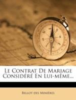 Le Contrat de Mariage Considere En Lui-Meme... af Bellot Des Mini Res, Bellot Des Minieres
