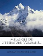 Melanges de Litterature, Volume 5... af Jean-Baptiste-Antoine Suard