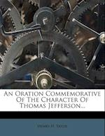 An Oration Commemorative of the Character of Thomas Jefferson... af Henry H. Tator