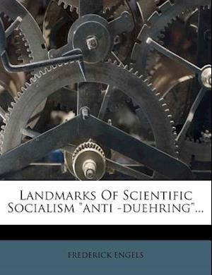 Landmarks of Scientific Socialism Anti -Duehring... af Frederick Engels