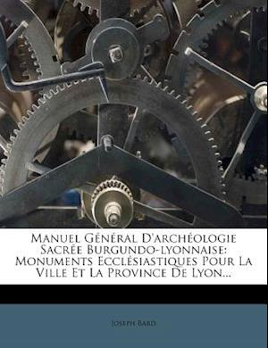Manuel General D'Archeologie Sacree Burgundo-Lyonnaise af Joseph Bard