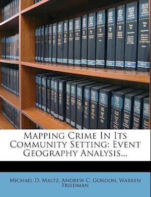 Mapping Crime in Its Community Setting af Warren Friedman, Michael D. Maltz