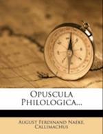 Opuscula Philologica... af Callimachus, August Ferdinand Naeke