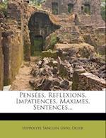 Pensees, Reflexions, Impatiences, Maximes, Sentences... af Ogier, Hippolyte Sanguin Livry