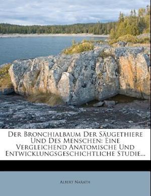 Der Bronchialbaum Der Saugethiere Und Des Menschen af Albert Narath