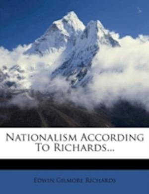 Nationalism According to Richards... af Edwin Gilmore Richards